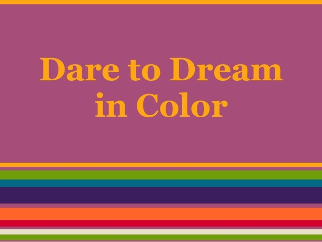 Dare to Dream   in Color
