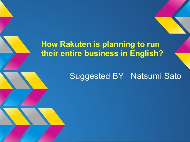 How Rakuten is planning to runtheir entire business in English?       Suggested BY Natsumi Sato