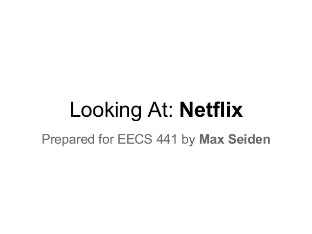 Looking At: NetflixPrepared for EECS 441 by Max Seiden