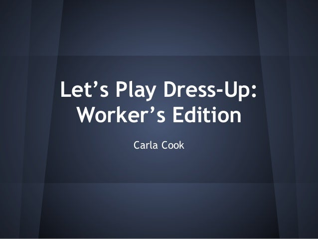 Let's Play Dress-Up: Worker's Edition Carla Cook