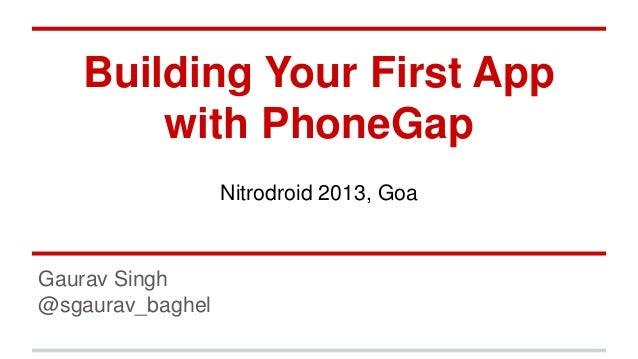 Building Your First App with PhoneGap Nitrodroid 2013, Goa  Gaurav Singh @sgaurav_baghel