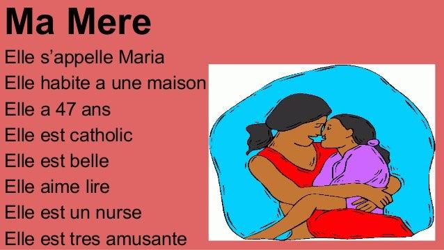 Ma Mere Elle s'appelle Maria Elle habite a une maison Elle a 47 ans Elle est catholic Elle est belle Elle aime lire Elle e...