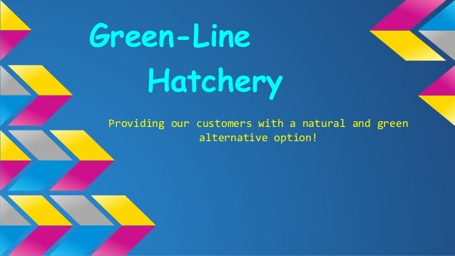 Green-Line Hatchery Providing our customers with a natural and green alternative option!