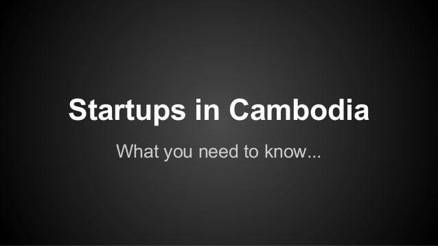 Startups in Cambodia What you need to know...
