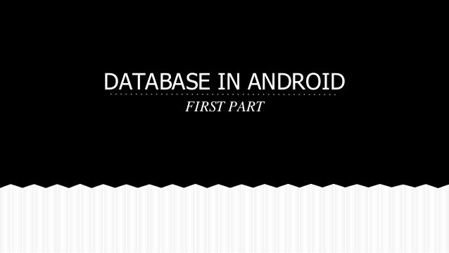 DATABASE IN ANDROID  FIRST PART