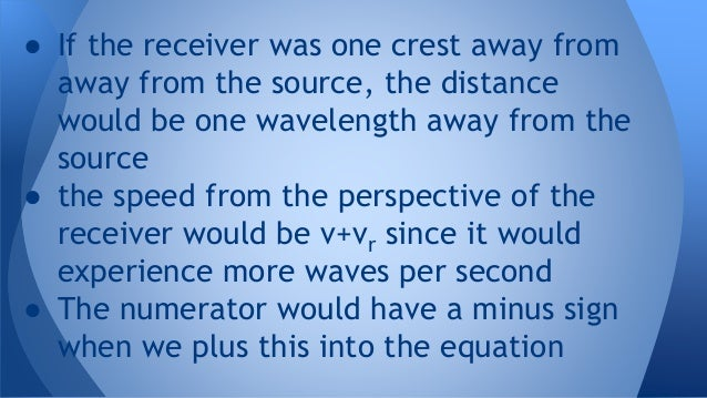 ● If the receiver was one crest away from away from the source, the distance would be one wavelength away from the source ...
