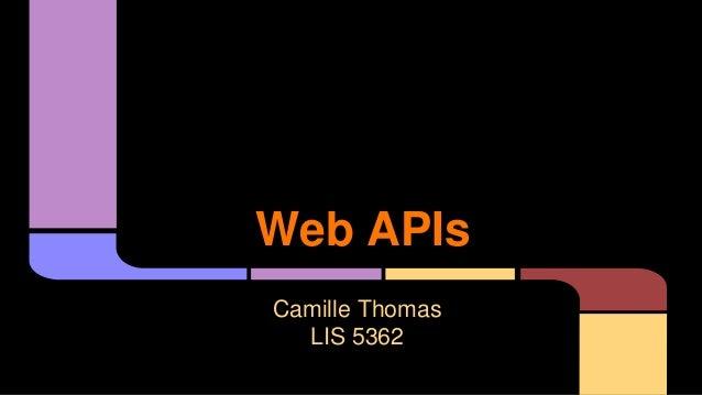 Web APIs Camille Thomas LIS 5362