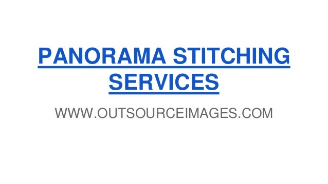 PANORAMA STITCHING SERVICES WWW.OUTSOURCEIMAGES.COM