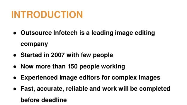 INTRODUCTION ● Outsource Infotech is a leading image editing company ● Started in 2007 with few people ● Now more than 150...