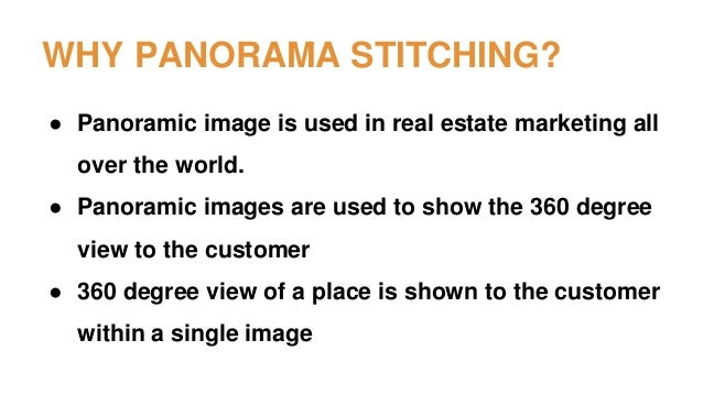 WHY PANORAMA STITCHING? ● Panoramic image is used in real estate marketing all over the world. ● Panoramic images are used...