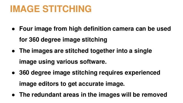 IMAGE STITCHING ● Four image from high definition camera can be used for 360 degree image stitching ● The images are stitc...