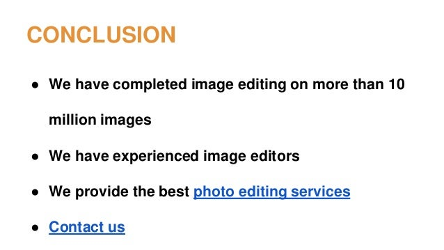 CONCLUSION ● We have completed image editing on more than 10 million images ● We have experienced image editors ● We provi...