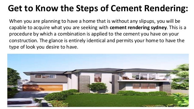 Get to Know the Steps of Cement Rendering: When you are planning to have a home that is without any slipups, you will be c...