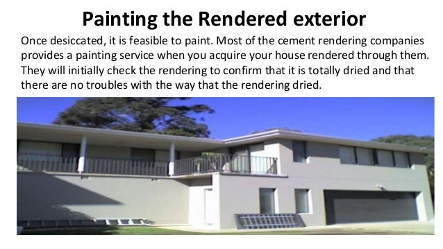 Painting the Rendered exterior Once desiccated, it is feasible to paint. Most of the cement rendering companies provides a...