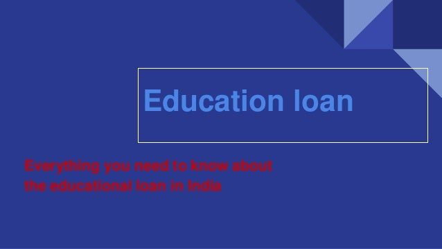 Everything you need to know about the educational loan in India Education loan