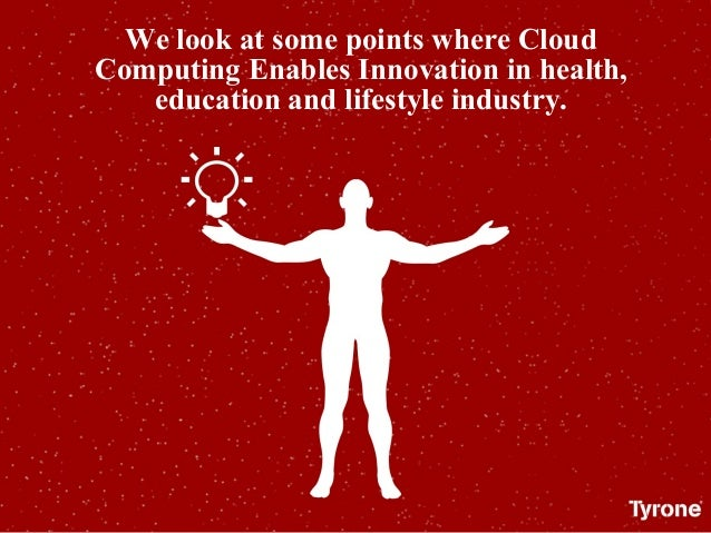 We look at some points where Cloud Computing Enables Innovation in health, education and lifestyle industry.