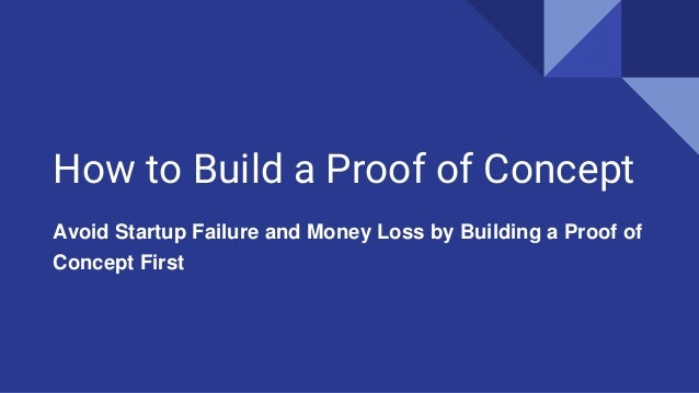 How to Build a Proof of Concept Avoid Startup Failure and Money Loss by Building a Proof of Concept First