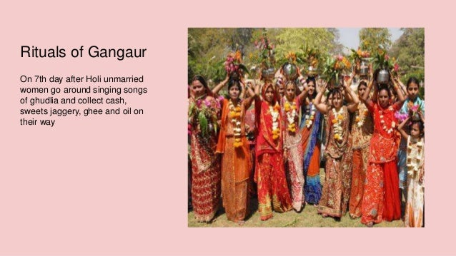 Rituals of Gangaur On 7th day after Holi unmarried women go around singing songs of ghudlia and collect cash, sweets jagge...