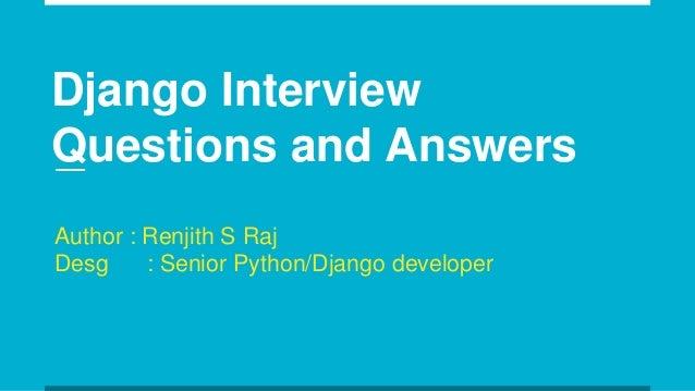 Django Interview Questions and Answers Author : Renjith S Raj Desg : Senior Python/Django developer