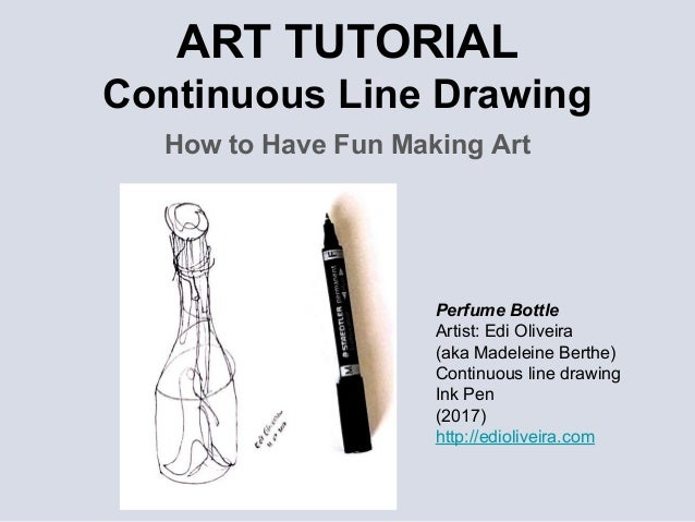 How to Have Fun Making Art ART TUTORIAL Continuous Line Drawing Perfume Bottle Artist: Edi Oliveira (aka Madeleine Berthe)...