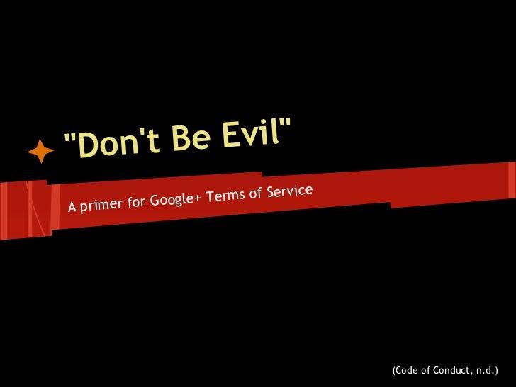 """Dont Be Evil""                                   rvice                og le+ Terms of SeA primer for Go                   ..."