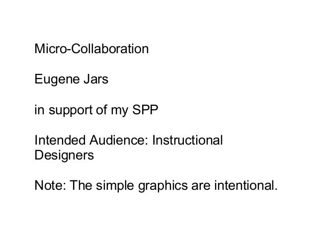 Micro-CollaborationEugene Jarsin support of my SPPIntended Audience: InstructionalDesignersNote: The simple graphics are i...