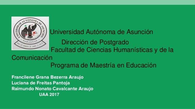 Universidad Autónoma de Asunción Dirección de Postgrado Facultad de Ciencias Humanísticas y de la Comunicación Programa de...