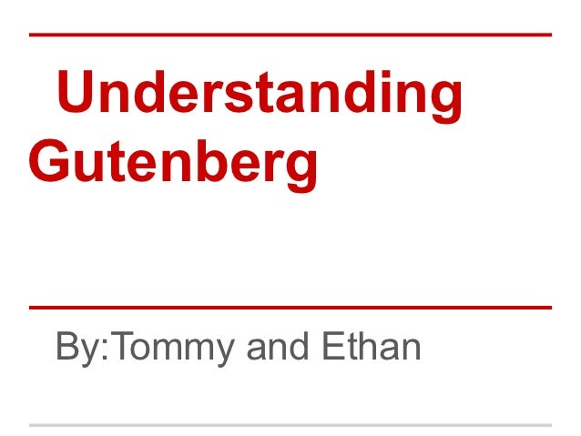UnderstandingGutenbergBy:Tommy and Ethan