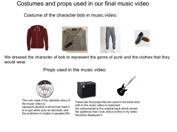 Costumes and props used in our final music video Costume of the character bob in music video: Props used in the music vide...