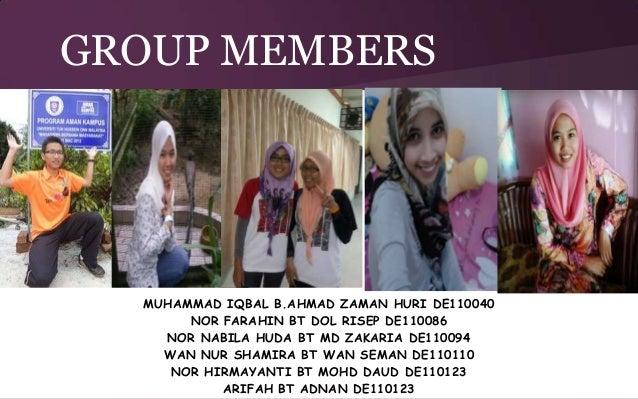 GROUP MEMBERS  MUHAMMAD IQBAL B.AHMAD ZAMAN HURI DE110040 NOR FARAHIN BT DOL RISEP DE110086 NOR NABILA HUDA BT MD ZAKARIA ...