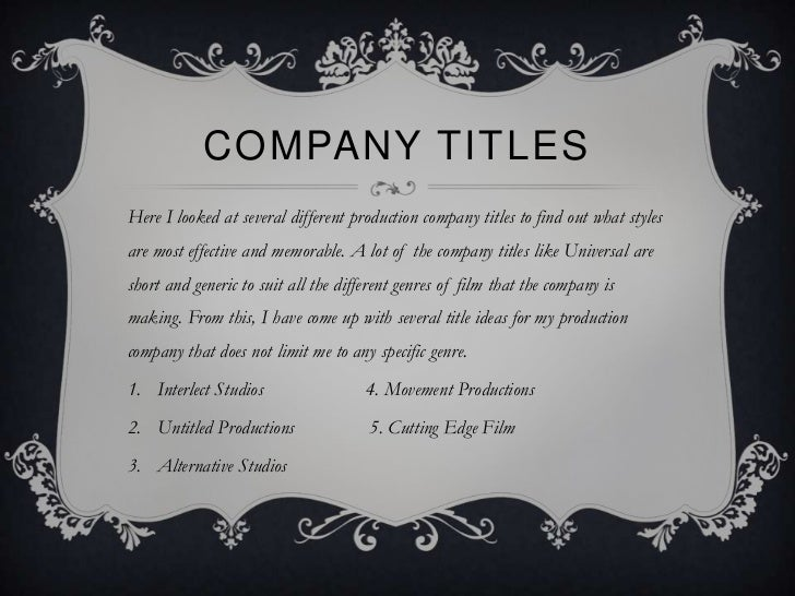 COMPANY TITLESHere I looked at several different production company titles to find out what stylesare most effective and m...