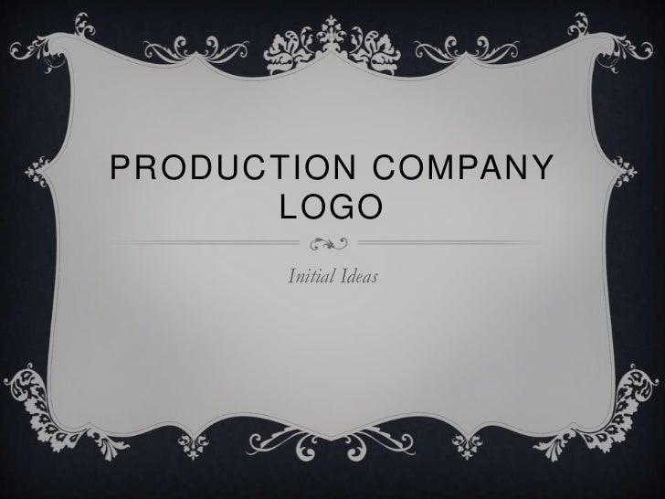 PRODUCTION COMPANY      LOGO       Initial Ideas