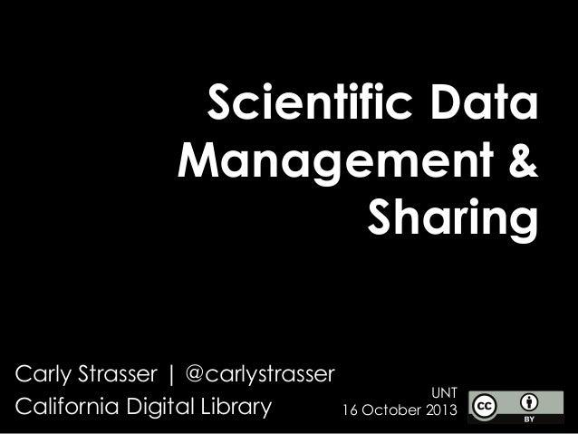 Scientific Data Management & Sharing Carly Strasser   @carlystrasser UNT California Digital Library 16 October 2013