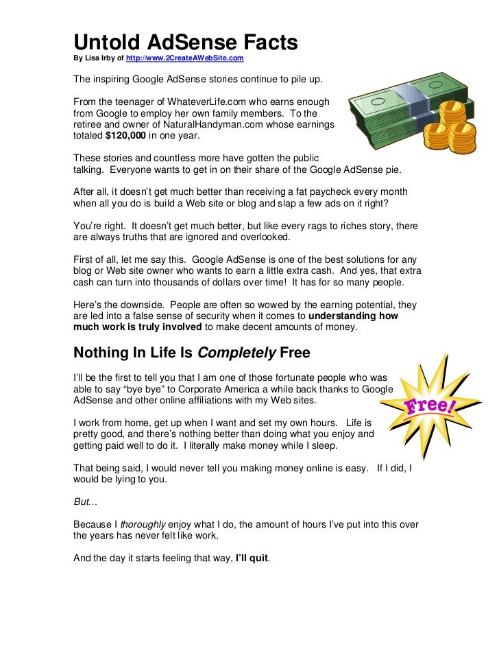 Untold AdSense FactsBy Lisa Irby of http://www.2CreateAWebSite.comThe inspiring Google AdSense stories continue to pile up...