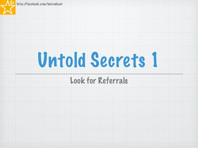 Untold Secrets 1 Look for Referrals http://facebook.com/bniradiant