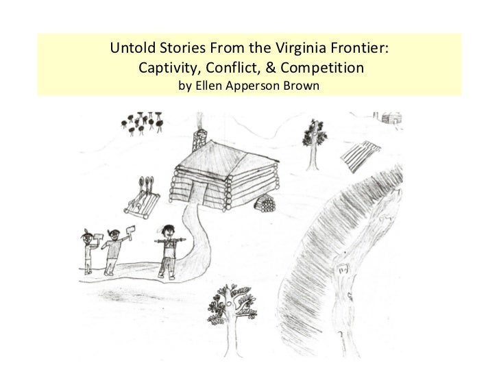 Untold Stories From the Virginia Frontier:   Captivity, Conflict, & Competition          by Ellen Apperson Brown