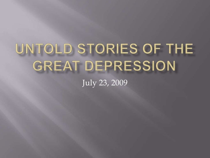 Untold Stories of the Great Depression<br />July 23, 2009<br />