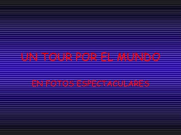 UN TOUR POR EL MUNDO EN FOTOS ESPECTACULARES