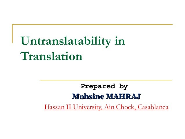 Untranslatability inTranslation                Prepared by             Mohsine MAHRAJ    Hassan II University, Ain Chock, ...