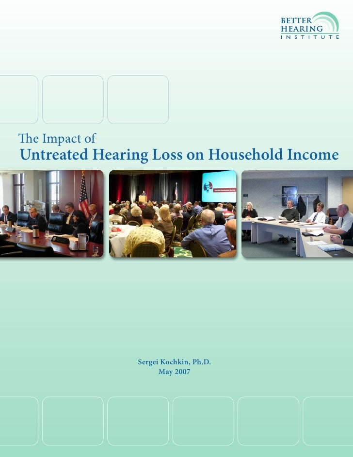 The Impact of Untreated Hearing Loss on Household Income                     Sergei Kochkin, Ph.D.                       M...