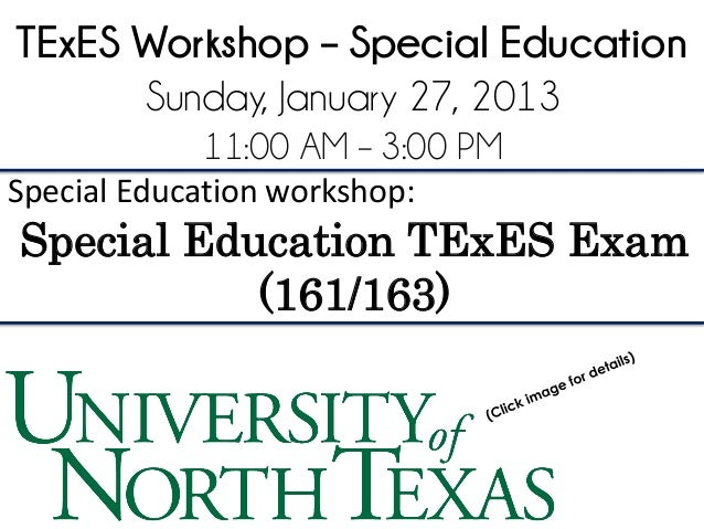 TExES Workshop – Special Education      Sunday, January 27, 2013            11:00 AM – 3:00 PMSpecial Education workshop:S...