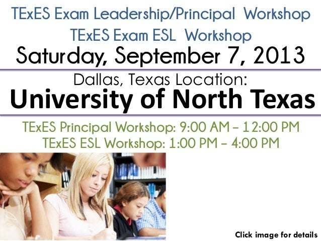 TExES Exam Leadership/Principal Workshop Click image for details Dallas, Texas Location: University of North Texas TExES P...