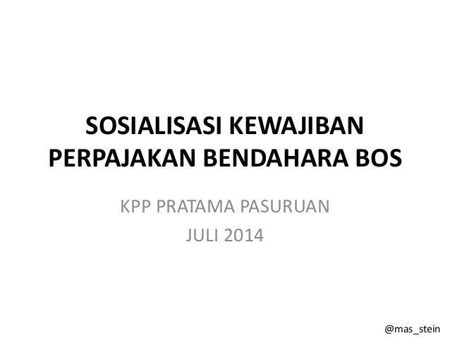SOSIALISASI KEWAJIBAN PERPAJAKAN BENDAHARA BOS KPP PRATAMA PASURUAN JULI 2014 @mas_stein