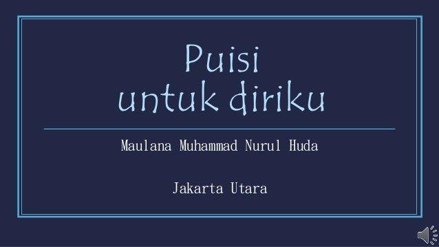 Puisi untuk diriku Maulana Muhammad Nurul Huda Jakarta Utara