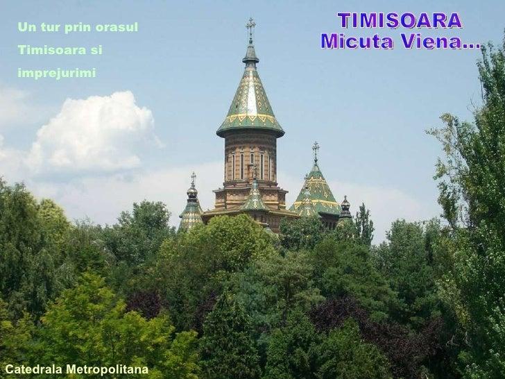 TIMISOARA Micuta Viena... Catedrala Metropolitana Un tur prin orasul Timisoara si  imprejurimi