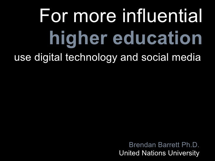 For more influential       higher education use digital technology and social media                            Brendan Bar...