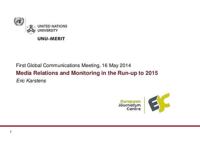 1 First Global Communications Meeting, 16 May 2014 Media Relations and Monitoring in the Run-up to 2015 Eric Karstens