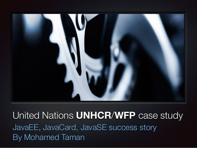 Text United Nations UNHCR/WFP case study JavaEE, JavaCard, JavaSE success story By Mohamed Taman