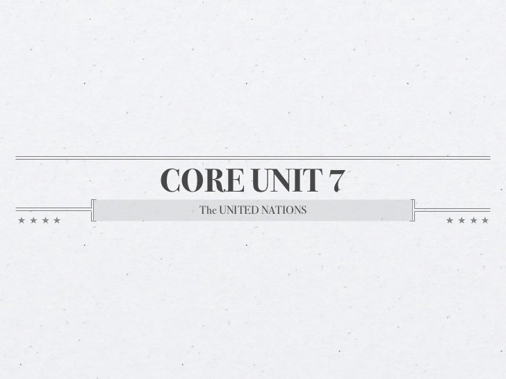 CORE UNIT 7  The UNITED NATIONS