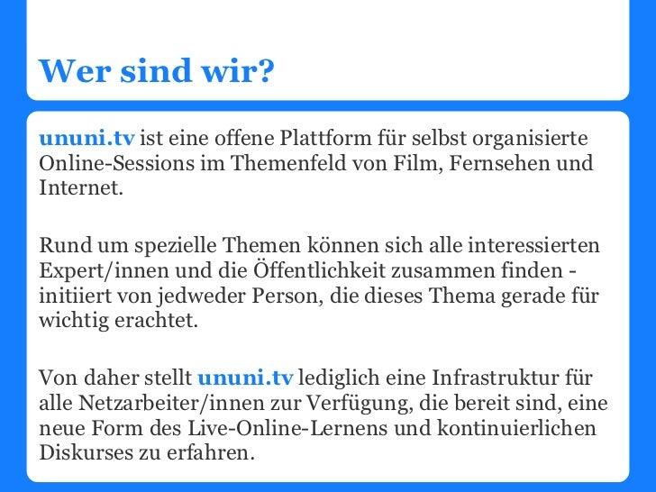 Wer sind wir?ununi.tv ist eine offene Plattform für selbst organisierteOnline-Sessions im Themenfeld von Film, Fernsehen u...